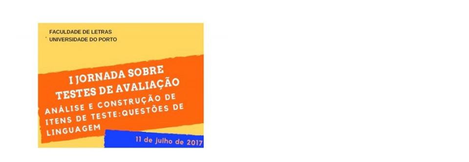 I Jornada sobre testes de avaliação: das questões de linguagem à construção (11-07-2017)